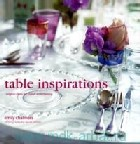 Chalmers, E. «Table Inspirations : Original Ideas for Stylish Entertaining»